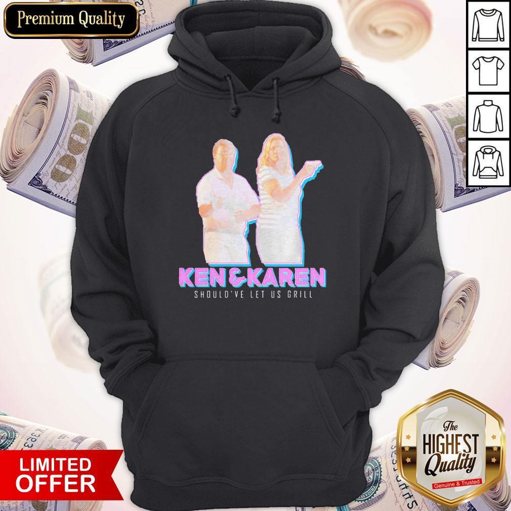 Nice Ken And Karen Should've Let Us Grill Shirt