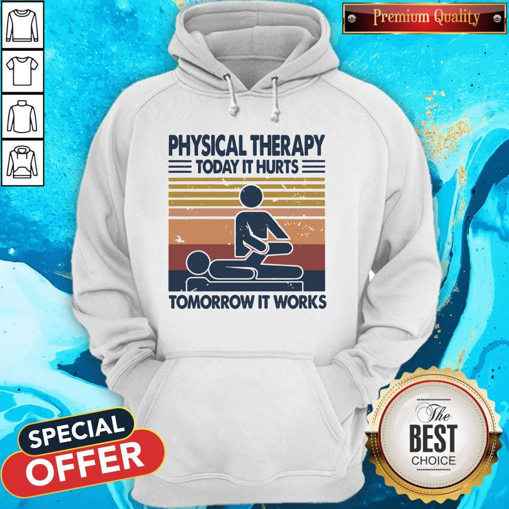 Physical Therapy Today It Hurts Tomorrow It Works Vintage Shirt