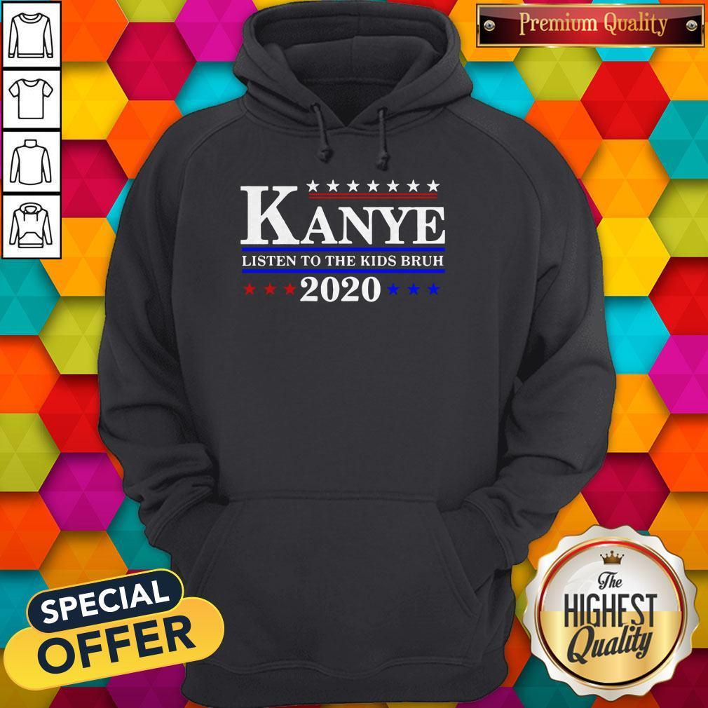 Premium Kanye 2020 Listen To The Kids Bruh Shirt