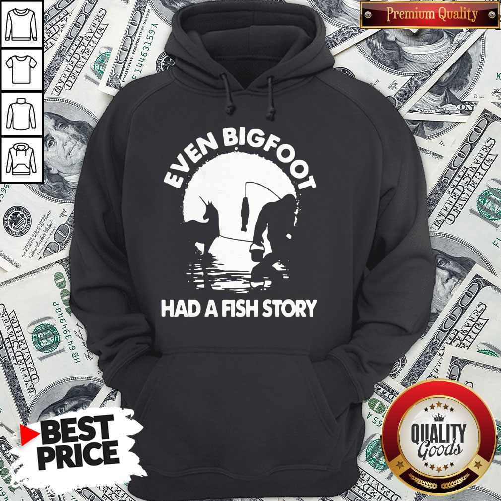 Pretty Even Bigfoot Had A Fish Story Shirt