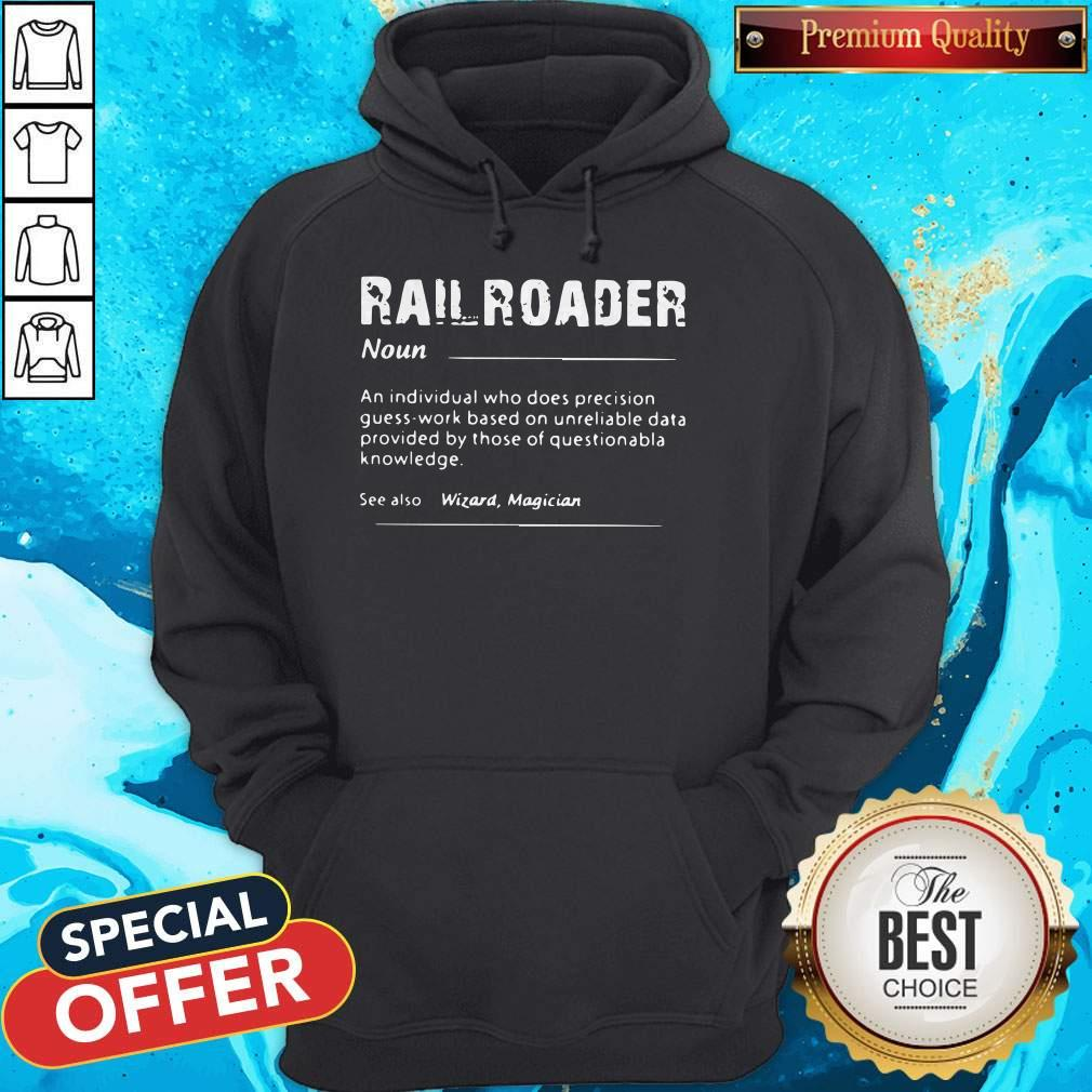Railroader An Individual Who Does Precision Guess Work Based On Unreliable Data Shirt