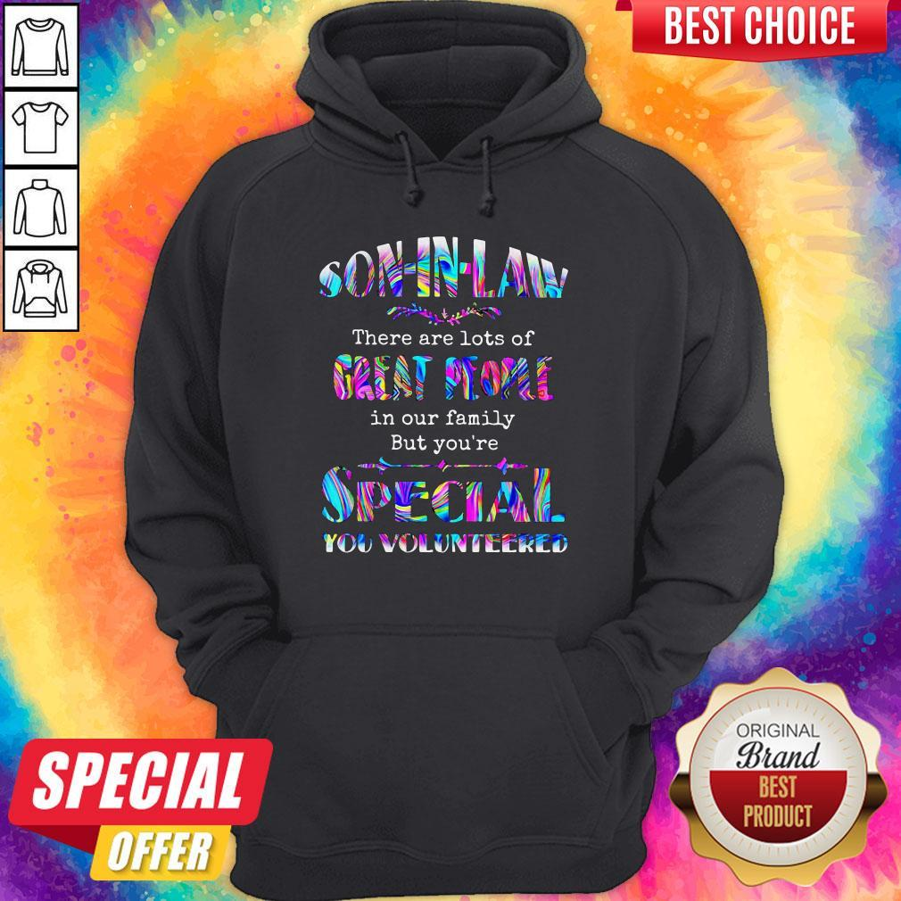 Soninlaw There Are Lost Of Great People In Our Family But Youre Special You Volunteered Shirt