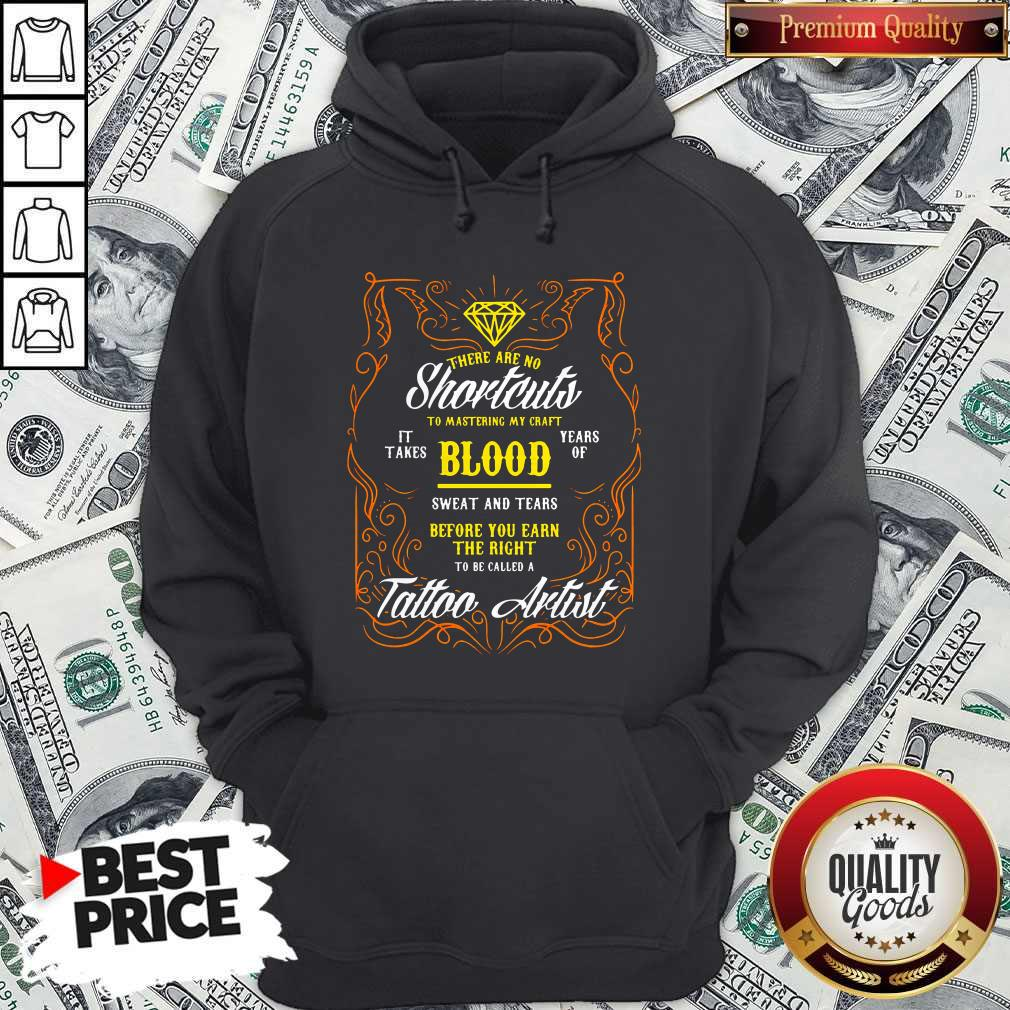 There Are No Shortcuts To Mastering My Craft It Takes Blood Years Of Sweat And Tears Before You Ear Shirt