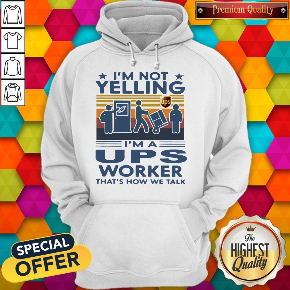 Top I'm Not Yelling I'm A UPS Worker That's How We Talk Vintage Shirt