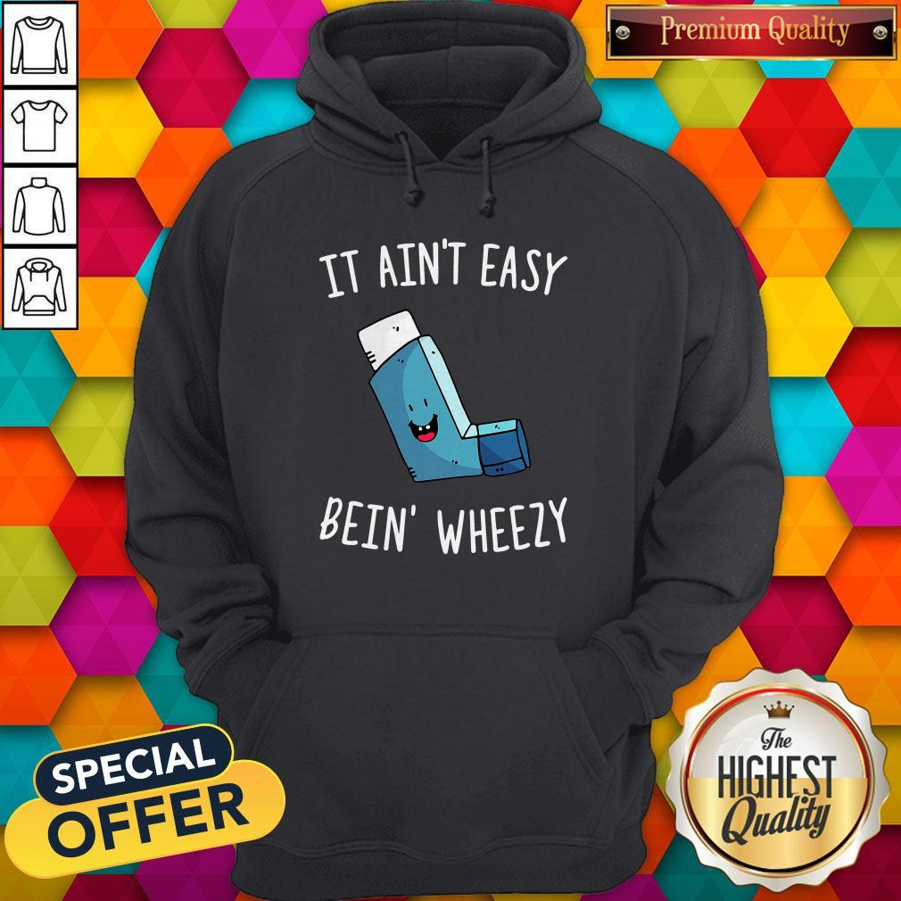 Top It Aint Easy Bein Wheezy Shirt