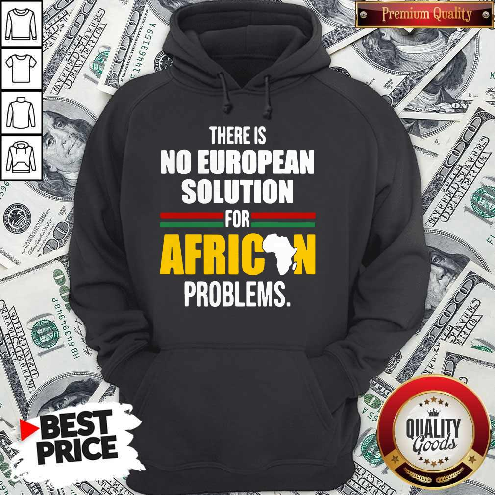 Top There Is No European Solution For African Problems Shirt