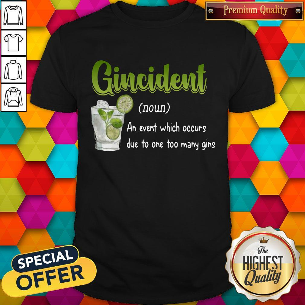 Super Nice Gincident An Event Which Occurs Due To Too Many Gins Shirt – Tee Shirt Cat